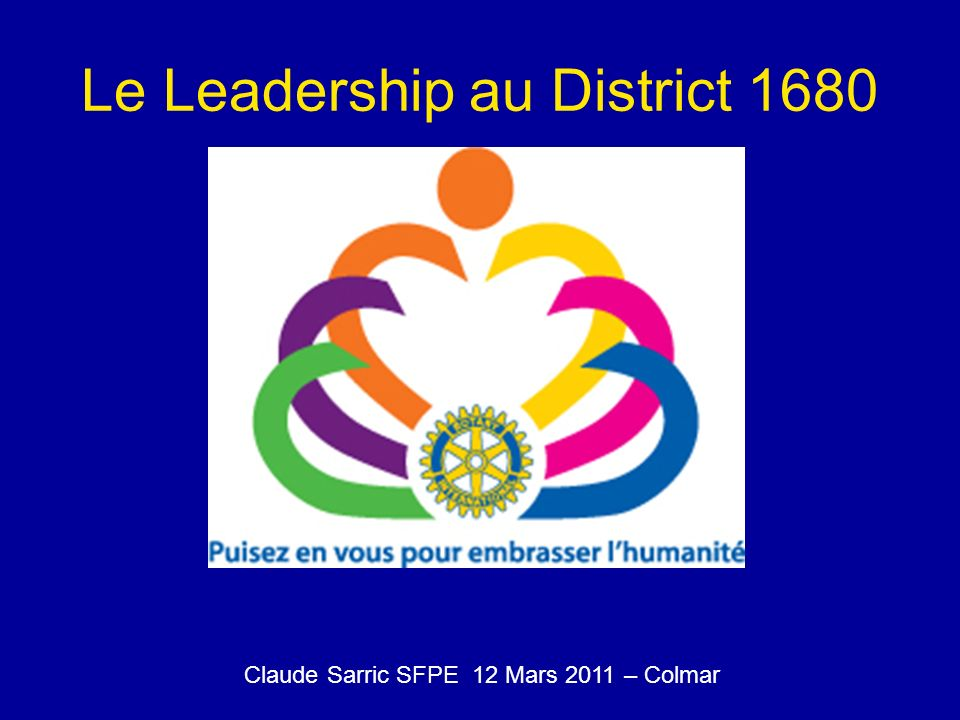 Le Leadership au District 1680 Claude Sarric SFPE 12 Mars 2011 – Colmar