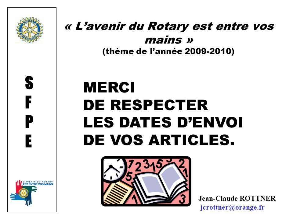 SFPESFPE « Lavenir du Rotary est entre vos mains » (thème de lannée 2009-2010) MERCI DE RESPECTER LES DATES DENVOI DE VOS ARTICLES. Jean-Claude ROTTNE