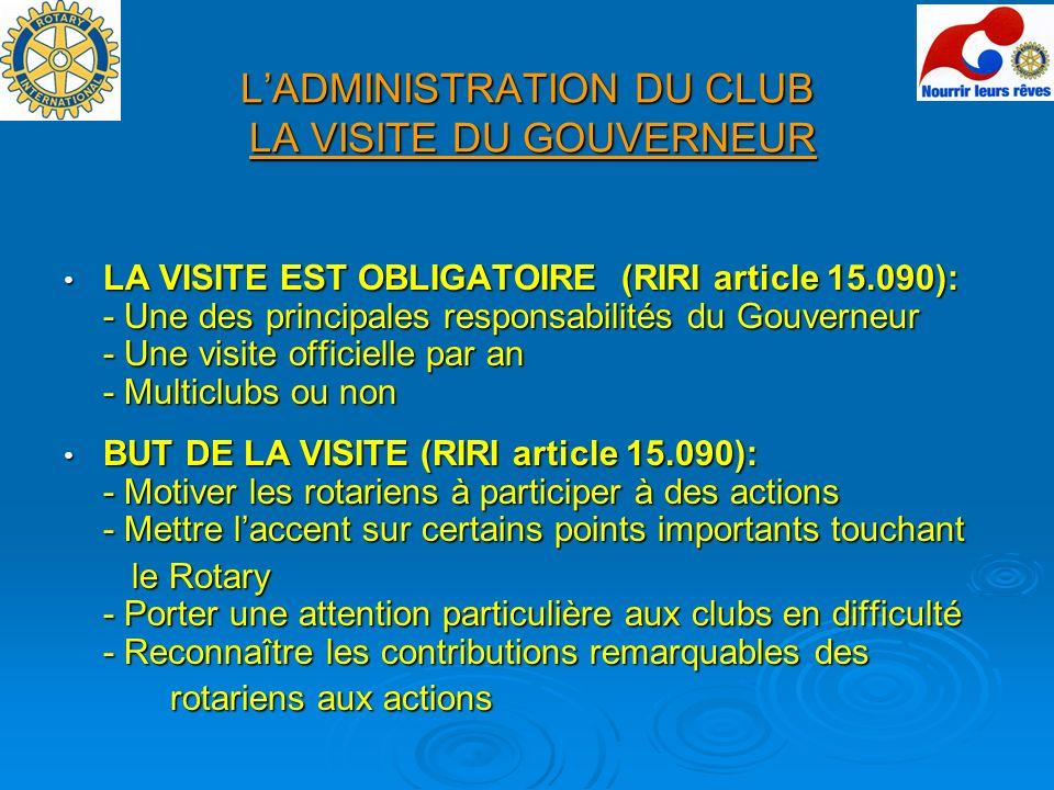 LADMINISTRATION DU CLUB LA VISITE DU GOUVERNEUR visite du club par lADG // Visite officielle du Gouverneur Lors de sa visite du club, lADG: - Evalue les progrès du club.