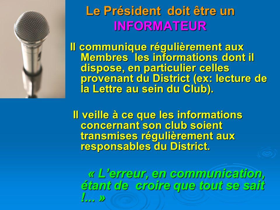 Le Président doit être un FORMATEUR Il veille à la formation des membres de son club et en particulier à celle des nouveaux membres.