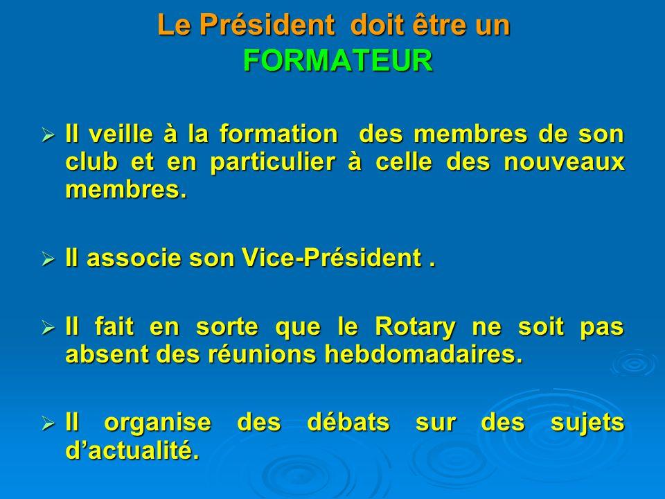 Le Président doit être un AMBASSADEUR du Rotary International, du Rotary International, et de son Club, et de son Club, auprès des élus de la cité auprès des élus de la cité des collectivités locales des collectivités locales des autres clubs des autres clubs des autres associations des autres associations
