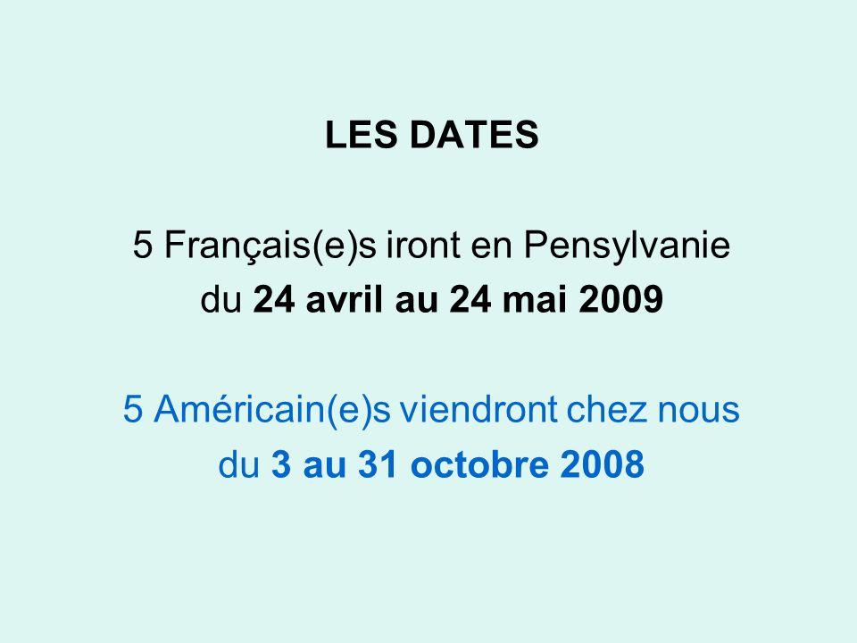 LES DATES 5 Français(e)s iront en Pensylvanie du 24 avril au 24 mai 2009 5 Américain(e)s viendront chez nous du 3 au 31 octobre 2008