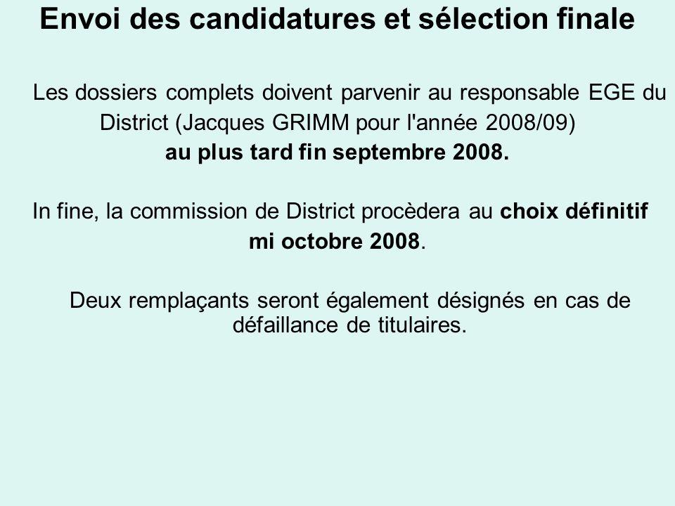 Envoi des candidatures et sélection finale Les dossiers complets doivent parvenir au responsable EGE du District (Jacques GRIMM pour l année 2008/09) au plus tard fin septembre 2008.
