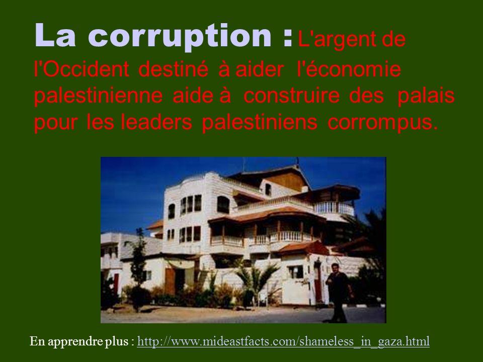La corruption : L argent de l Occident destiné à aider l économie palestinienne aide à construire des palais pour les leaders palestiniens corrompus.