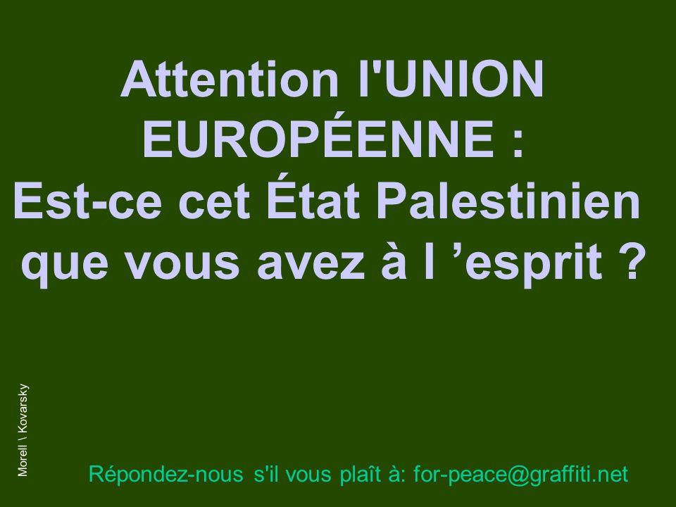 Attention l UNION EUROPÉENNE : Est-ce cet État Palestinien que vous avez à l esprit .
