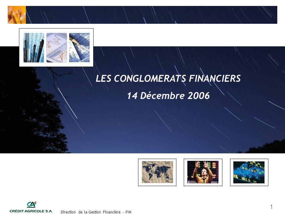 Groupe de travail des Directeurs Financiers du 11 septembre 2003 Direction de la Gestion Financière - FIN 22 CONGLOMERAT FINANCIER Un nouveau cadre pour les Analystes Financiers 3