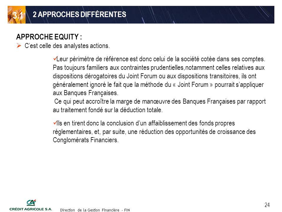 Groupe de travail des Directeurs Financiers du 11 septembre 2003 Direction de la Gestion Financière - FIN 24 2 APPROCHES DIFFÉRENTES APPROCHE EQUITY : Cest celle des analystes actions.