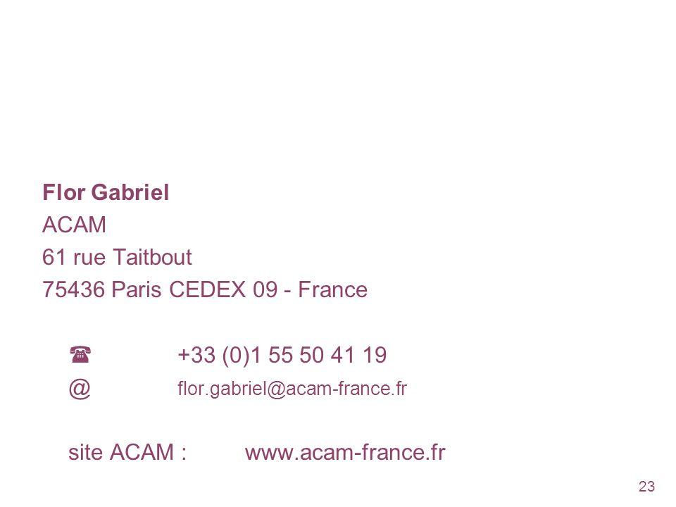 23 Flor Gabriel ACAM 61 rue Taitbout 75436 Paris CEDEX 09 - France +33 (0)1 55 50 41 19 @ flor.gabriel@acam-france.fr site ACAM : www.acam-france.fr