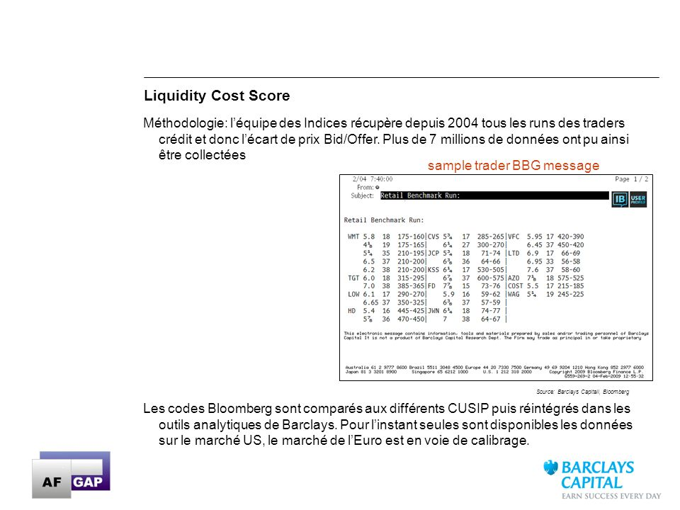 22 Liquidity Cost Score sample trader BBG message Source: Barclays Capitall, Bloomberg Méthodologie: léquipe des Indices récupère depuis 2004 tous les