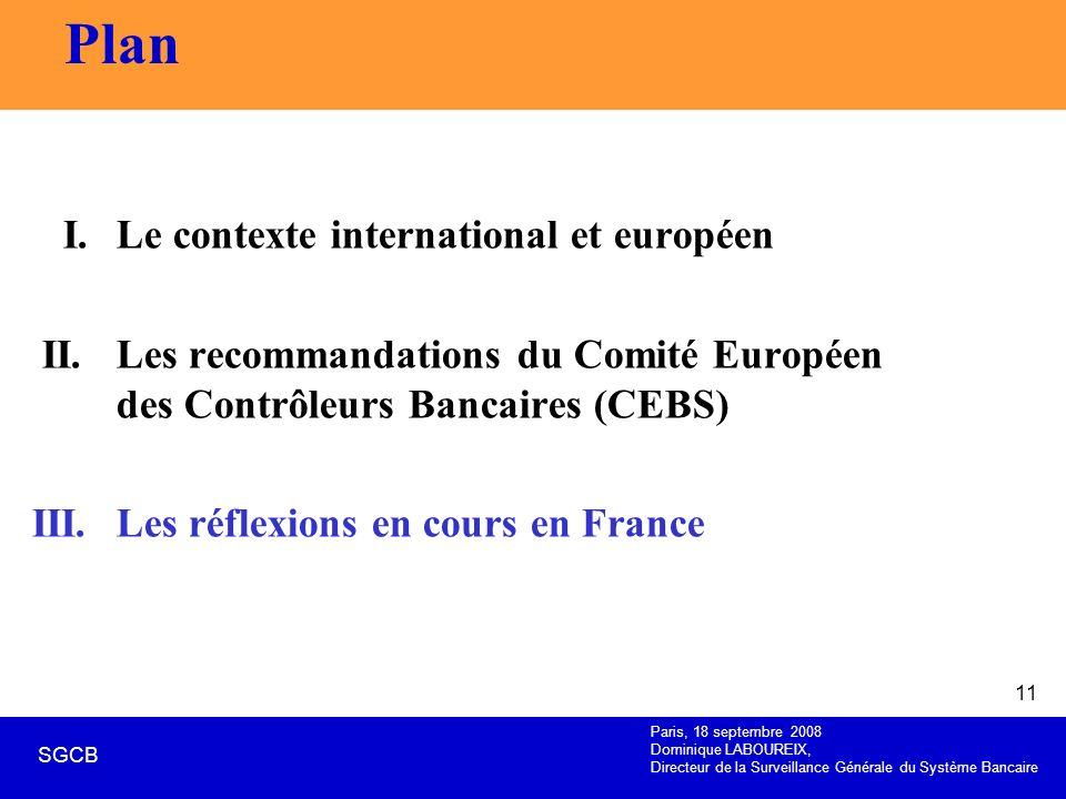 Paris, 18 septembre 2008 Dominique LABOUREIX, Directeur de la Surveillance Générale du Système Bancaire SGCB 11 Plan I. Le contexte international et e