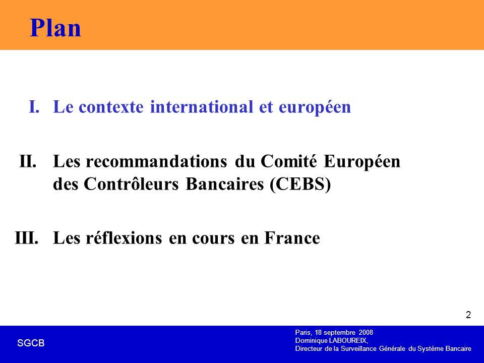 Paris, 18 septembre 2008 Dominique LABOUREIX, Directeur de la Surveillance Générale du Système Bancaire SGCB 2 Plan I. Le contexte international et eu
