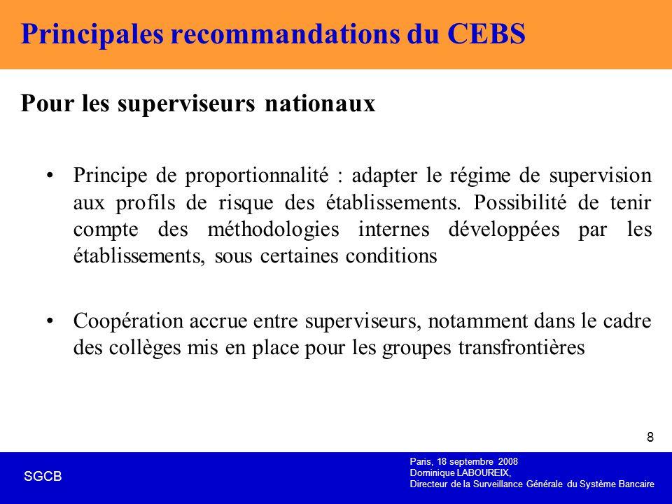 Paris, 18 septembre 2008 Dominique LABOUREIX, Directeur de la Surveillance Générale du Système Bancaire SGCB 8 Principales recommandations du CEBS Pou