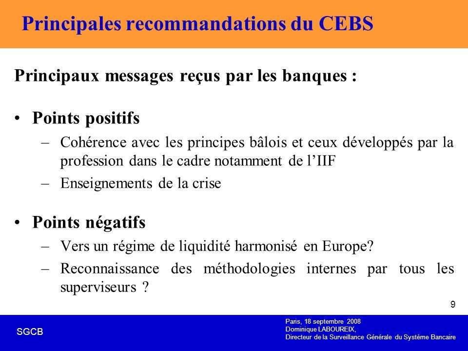 Paris, 18 septembre 2008 Dominique LABOUREIX, Directeur de la Surveillance Générale du Système Bancaire SGCB 9 Principales recommandations du CEBS Pri
