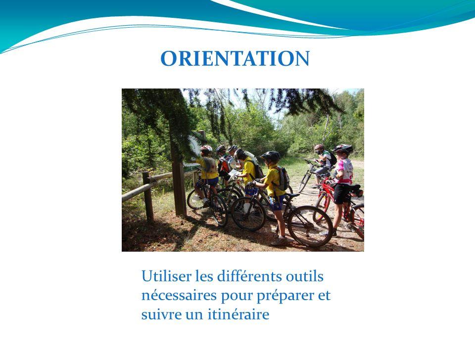 ORIENTATION Utiliser les différents outils nécessaires pour préparer et suivre un itinéraire