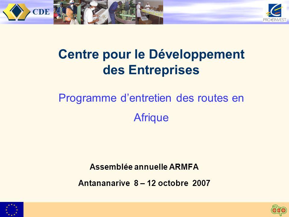 CDE Centre pour le Développement des Entreprises Programme dentretien des routes en Afrique Assemblée annuelle ARMFA Antananarive 8 – 12 octobre 2007