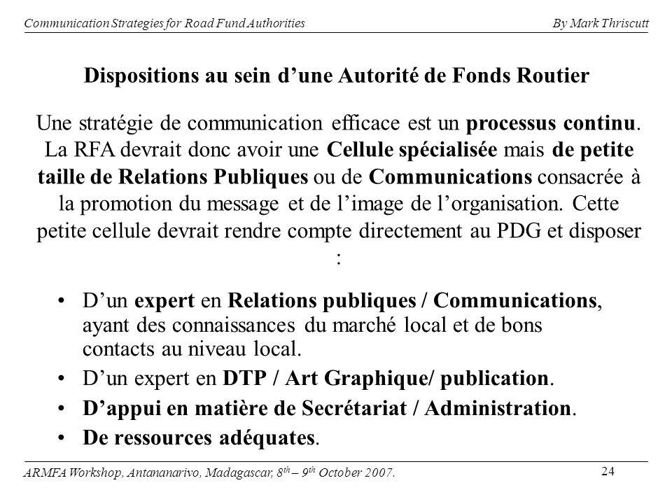 24 Dispositions au sein dune Autorité de Fonds Routier Dun expert en Relations publiques / Communications, ayant des connaissances du marché local et de bons contacts au niveau local.