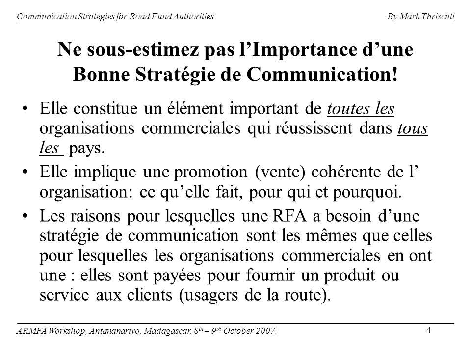 15 Communication Strategies for Road Fund Authorities ARMFA Workshop, Antananarivo, Madagascar, 8 th – 9 th October 2007.