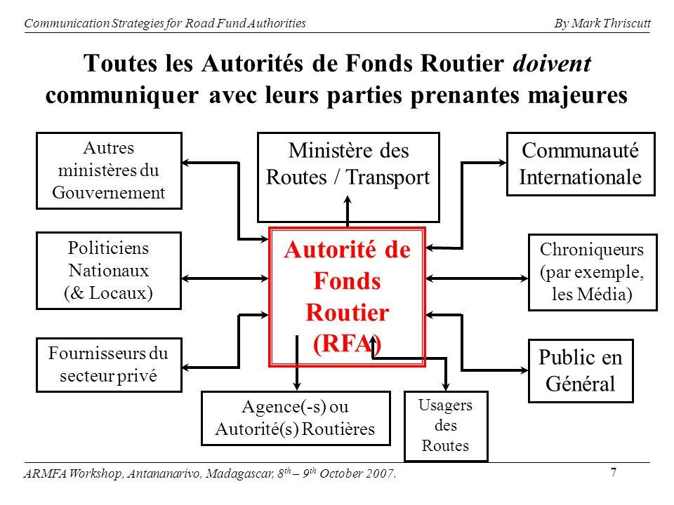 7 Toutes les Autorités de Fonds Routier doivent communiquer avec leurs parties prenantes majeures Agence(-s) ou Autorité(s) Routières Chroniqueurs (pa