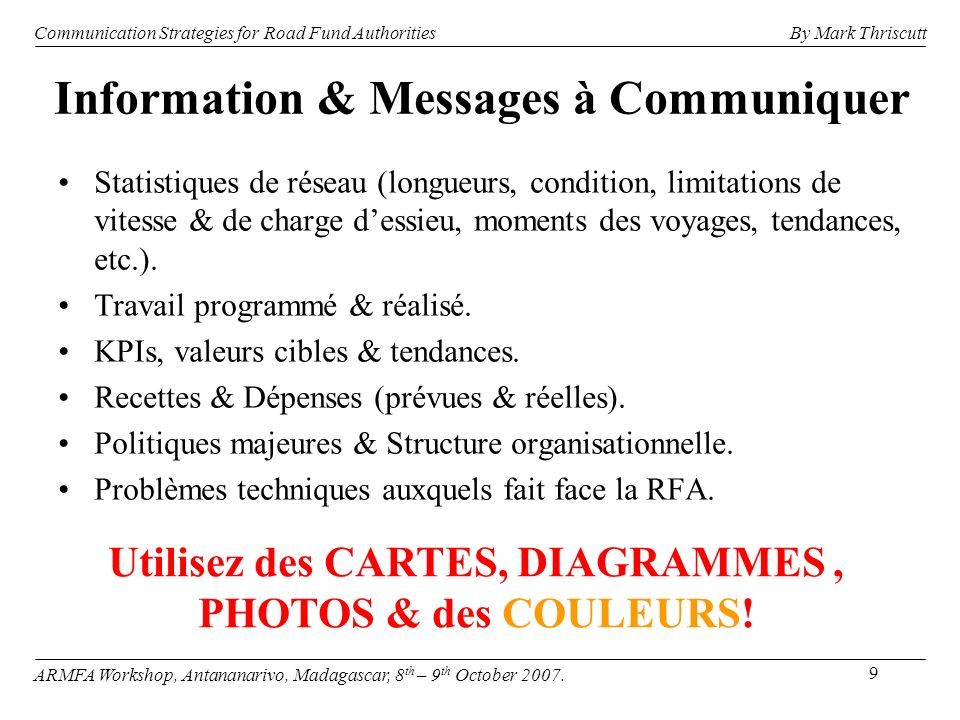 9 Information & Messages à Communiquer Statistiques de réseau (longueurs, condition, limitations de vitesse & de charge dessieu, moments des voyages, tendances, etc.).
