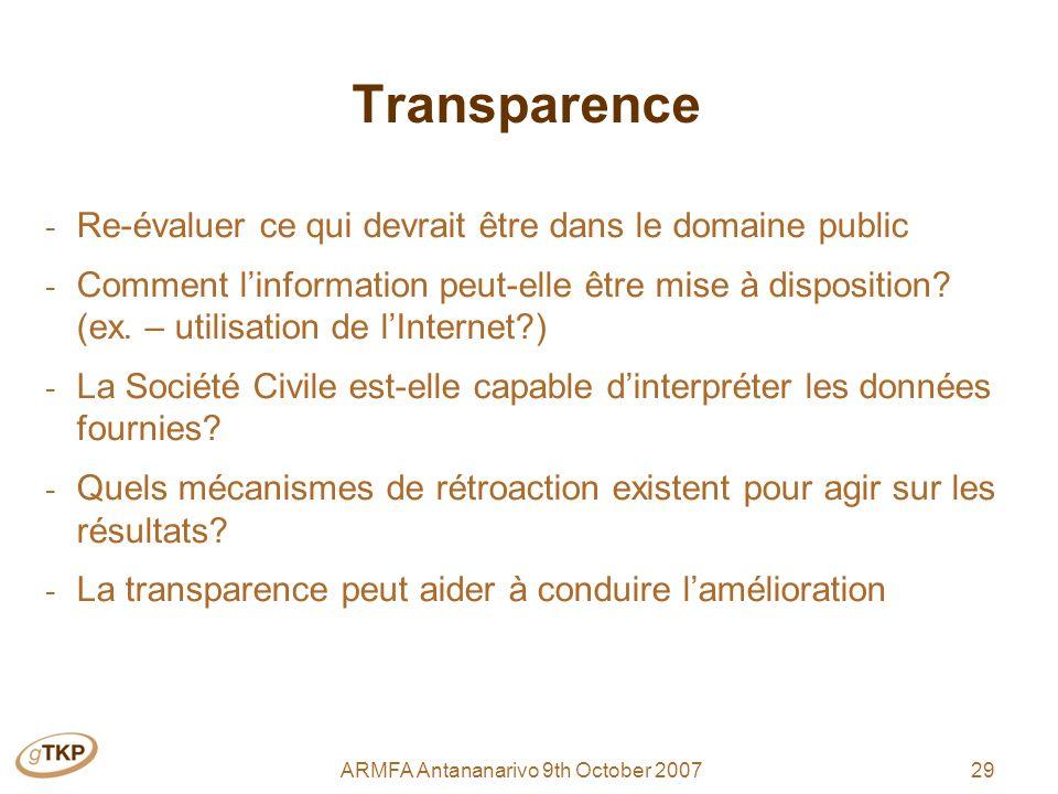 29ARMFA Antananarivo 9th October 2007 Transparence - Re-évaluer ce qui devrait être dans le domaine public - Comment linformation peut-elle être mise à disposition.