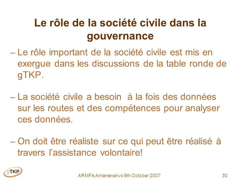 30ARMFA Antananarivo 9th October 2007 Le rôle de la société civile dans la gouvernance – Le rôle important de la société civile est mis en exergue dans les discussions de la table ronde de gTKP.