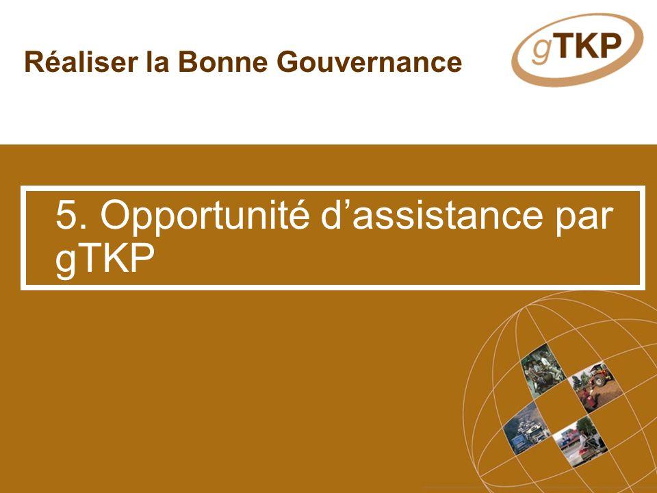 Réaliser la Bonne Gouvernance 5. Opportunité dassistance par gTKP