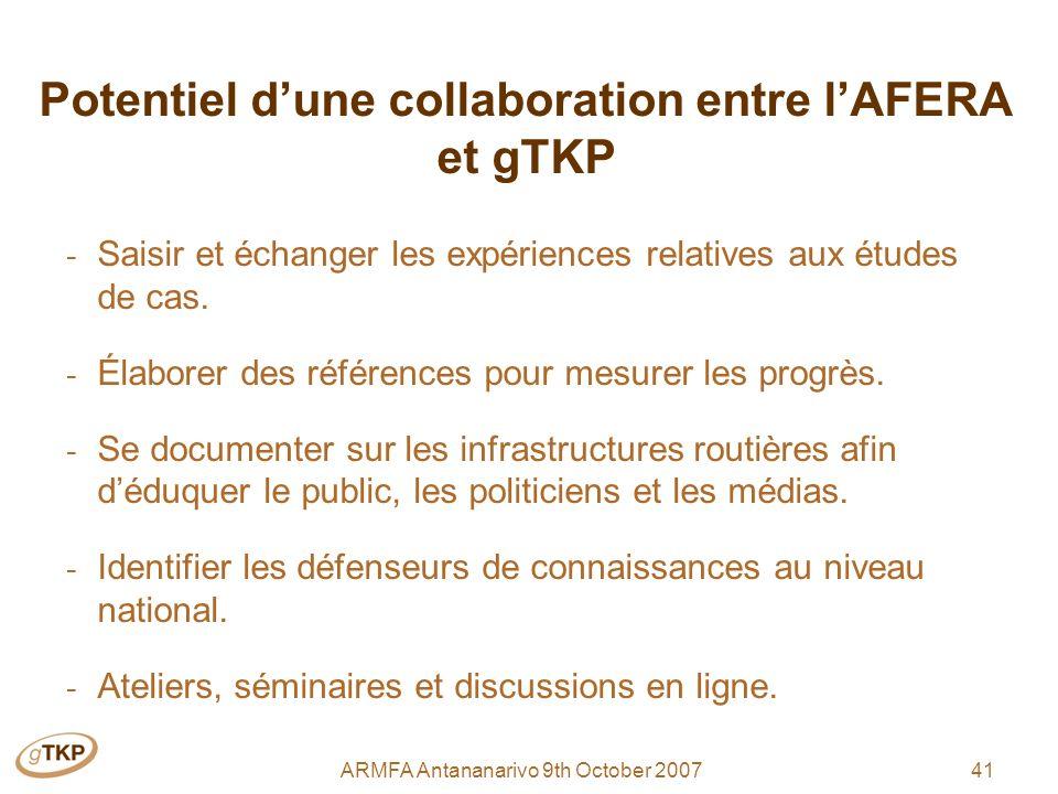 41ARMFA Antananarivo 9th October 2007 Potentiel dune collaboration entre lAFERA et gTKP - Saisir et échanger les expériences relatives aux études de cas.