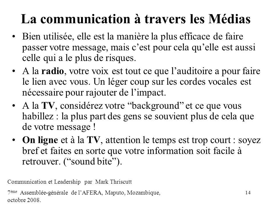 14 La communication à travers les Médias Bien utilisée, elle est la manière la plus efficace de faire passer votre message, mais cest pour cela quelle