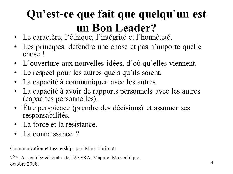 4 Quest-ce que fait que quelquun est un Bon Leader? Le caractère, léthique, lintégrité et lhonnêteté. Les principes: défendre une chose et pas nimport