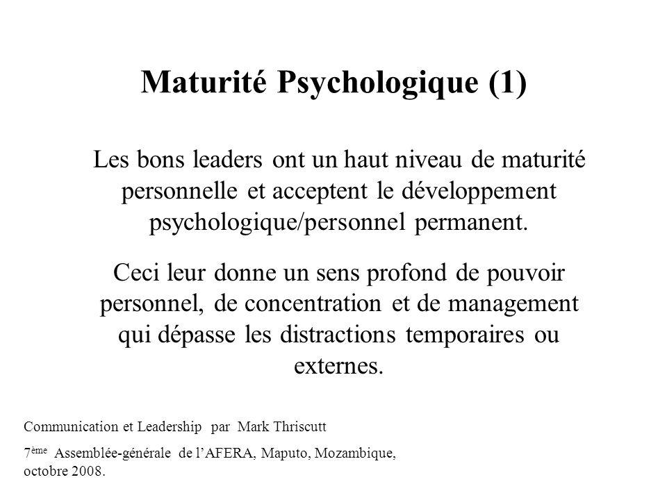 Maturité Psychologique (1) Les bons leaders ont un haut niveau de maturité personnelle et acceptent le développement psychologique/personnel permanent