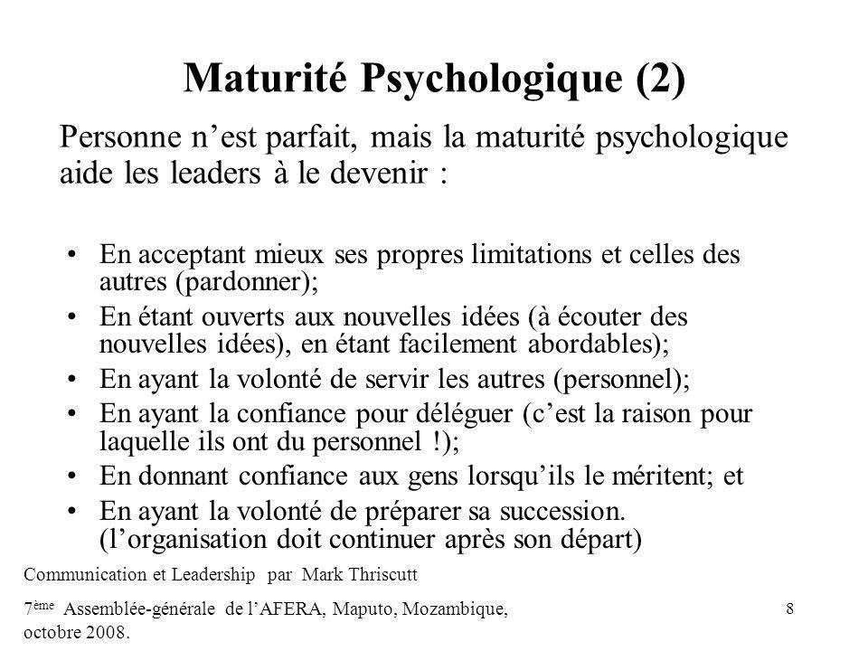 8 Maturité Psychologique (2) En acceptant mieux ses propres limitations et celles des autres (pardonner); En étant ouverts aux nouvelles idées (à écou