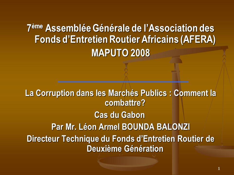 1 7 ème Assemblée Générale de lAssociation des Fonds dEntretien Routier Africains (AFERA) MAPUTO 2008 La Corruption dans les Marchés Publics : Comment la combattre.