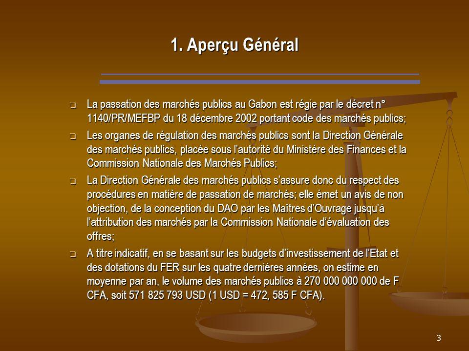 3 1. Aperçu Général La passation des marchés publics au Gabon est régie par le décret n° 1140/PR/MEFBP du 18 décembre 2002 portant code des marchés pu