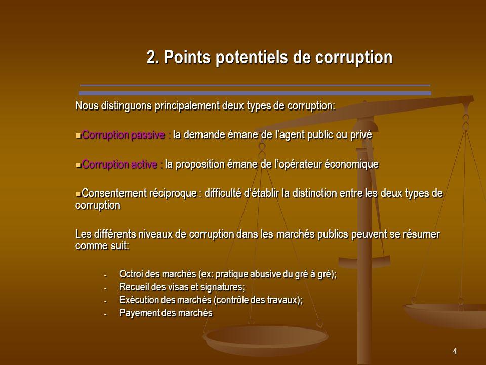 4 2. Points potentiels de corruption Nous distinguons principalement deux types de corruption: Corruption passive : la demande émane de lagent public