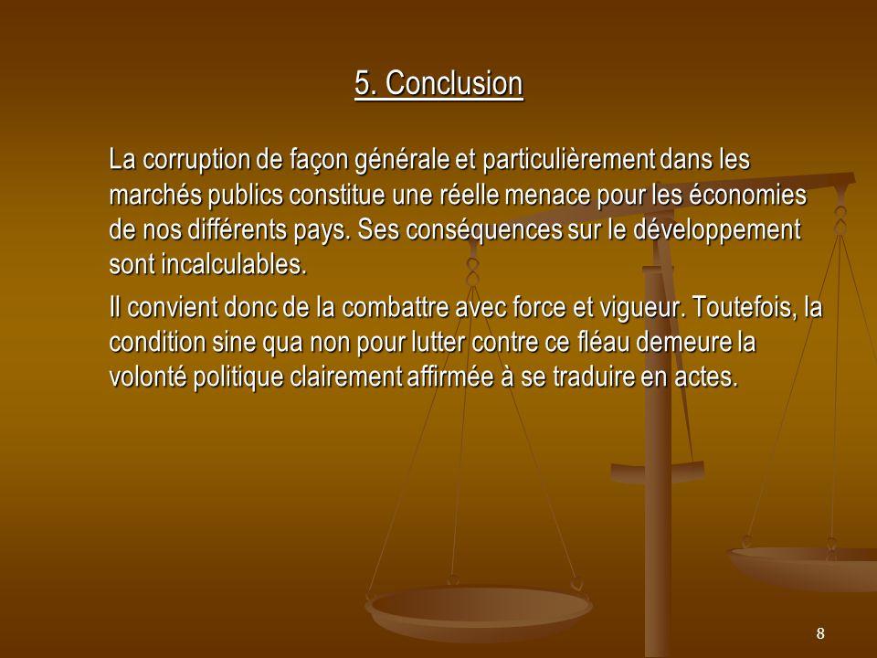 8 5. Conclusion La corruption de façon générale et particulièrement dans les marchés publics constitue une réelle menace pour les économies de nos dif