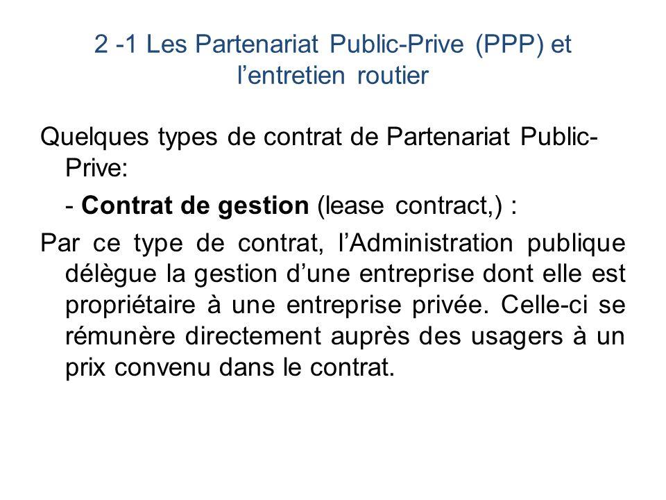 2 -1 Les Partenariat Public-Prive (PPP) et lentretien routier (suite) Lautorité publique peut se faire payer une redevance qui lui permettra de financer le renouvellement ou lextension des équipements dont elle reste propriétaire.
