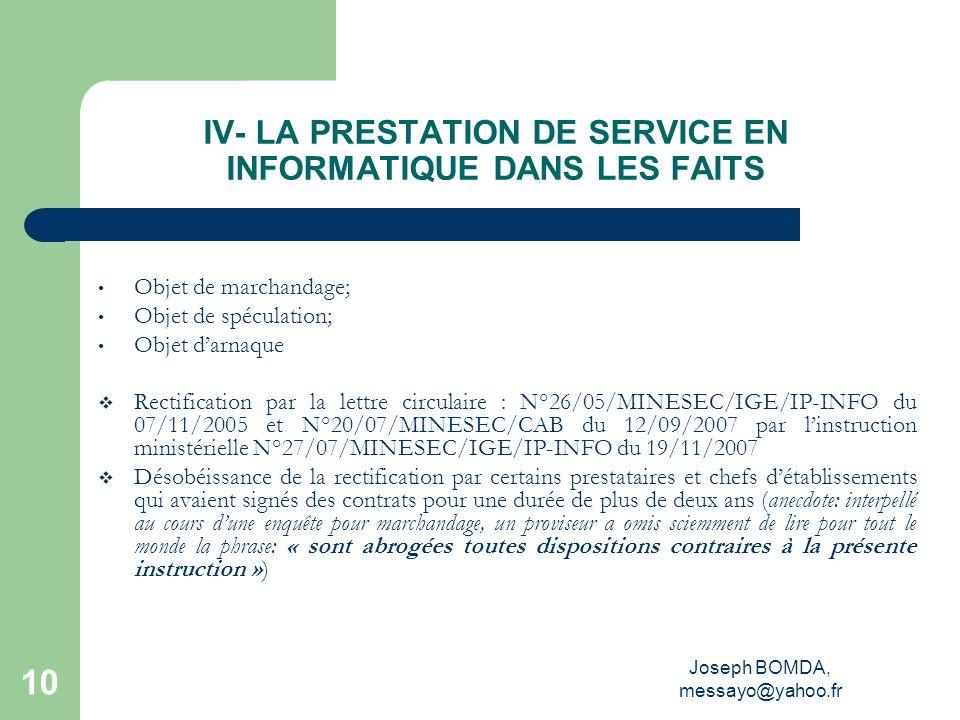 Joseph BOMDA, messayo@yahoo.fr 10 IV- LA PRESTATION DE SERVICE EN INFORMATIQUE DANS LES FAITS Objet de marchandage; Objet de spéculation; Objet darnaq