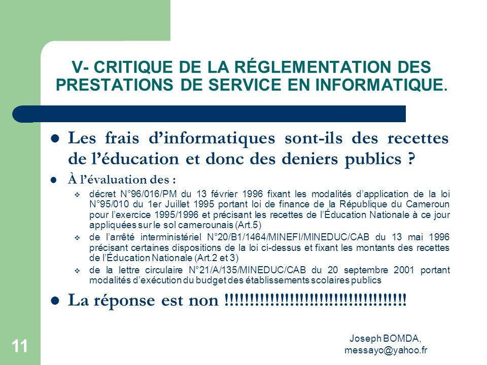 Joseph BOMDA, messayo@yahoo.fr 11 V- CRITIQUE DE LA RÉGLEMENTATION DES PRESTATIONS DE SERVICE EN INFORMATIQUE. Les frais dinformatiques sont-ils des r