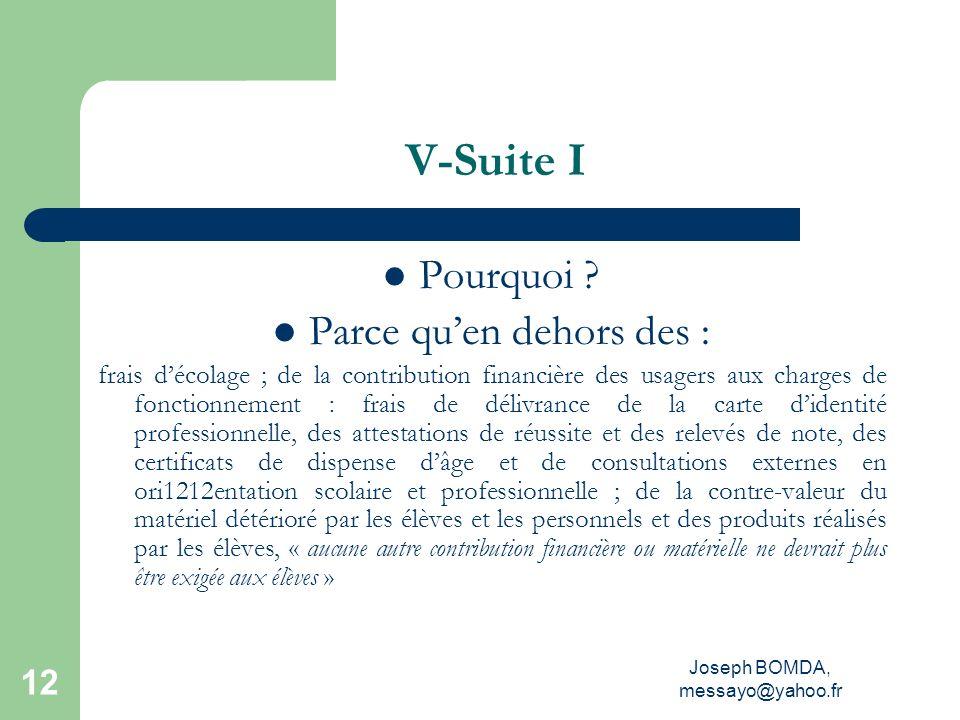 Joseph BOMDA, messayo@yahoo.fr 12 V-Suite I Pourquoi ? Parce quen dehors des : frais décolage ; de la contribution financière des usagers aux charges