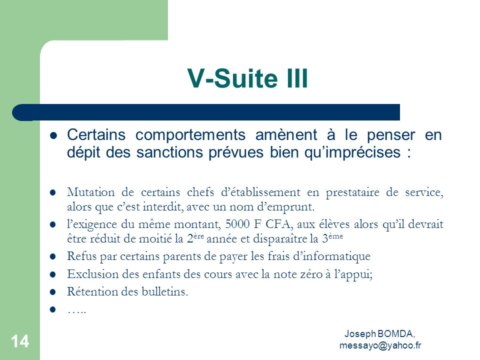 Joseph BOMDA, messayo@yahoo.fr 14 V-Suite III Certains comportements amènent à le penser en dépit des sanctions prévues bien quimprécises : Mutation d