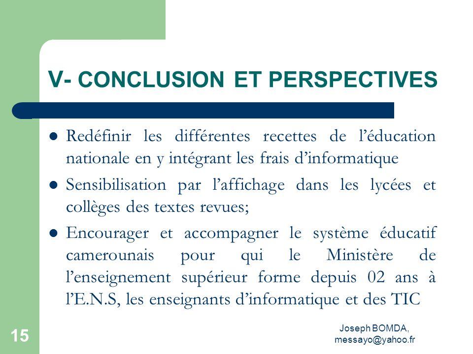 Joseph BOMDA, messayo@yahoo.fr 15 V- CONCLUSION ET PERSPECTIVES Redéfinir les différentes recettes de léducation nationale en y intégrant les frais di