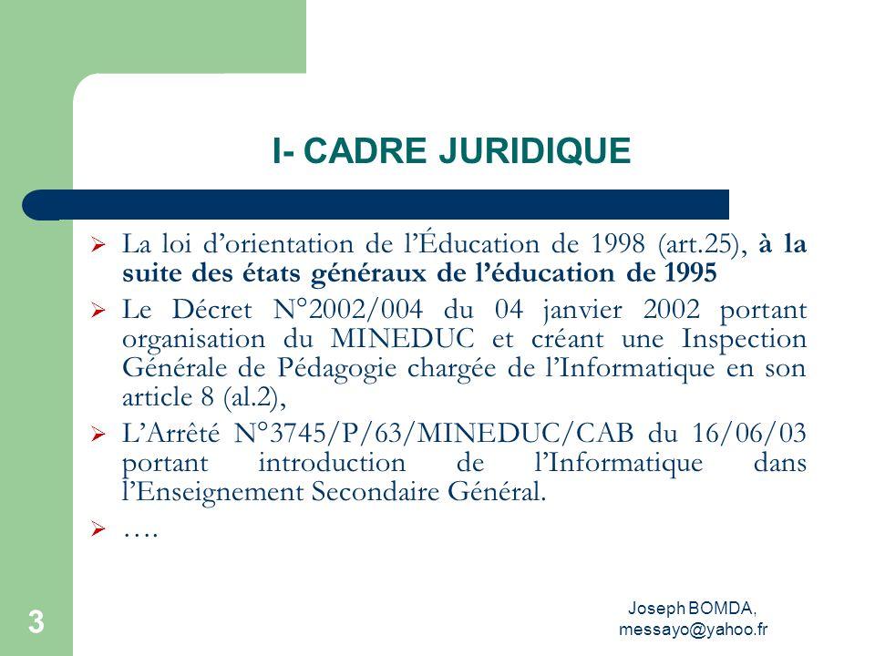 Joseph BOMDA, messayo@yahoo.fr 3 I- CADRE JURIDIQUE La loi dorientation de lÉducation de 1998 (art.25), à la suite des états généraux de léducation de