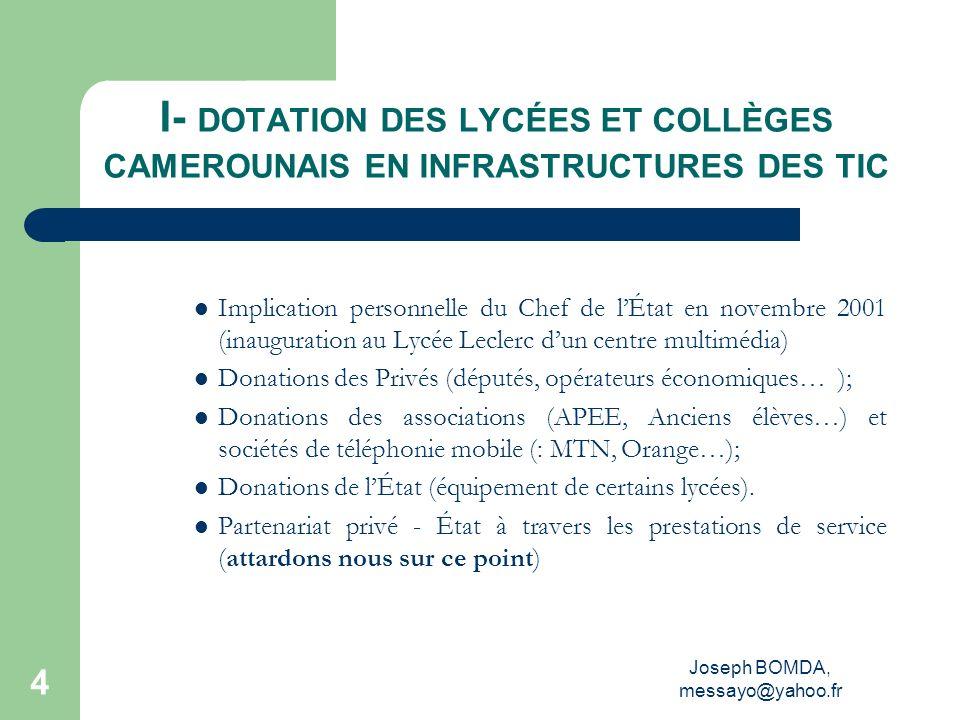 Joseph BOMDA, messayo@yahoo.fr 4 I- DOTATION DES LYCÉES ET COLLÈGES CAMEROUNAIS EN INFRASTRUCTURES DES TIC Implication personnelle du Chef de lÉtat en