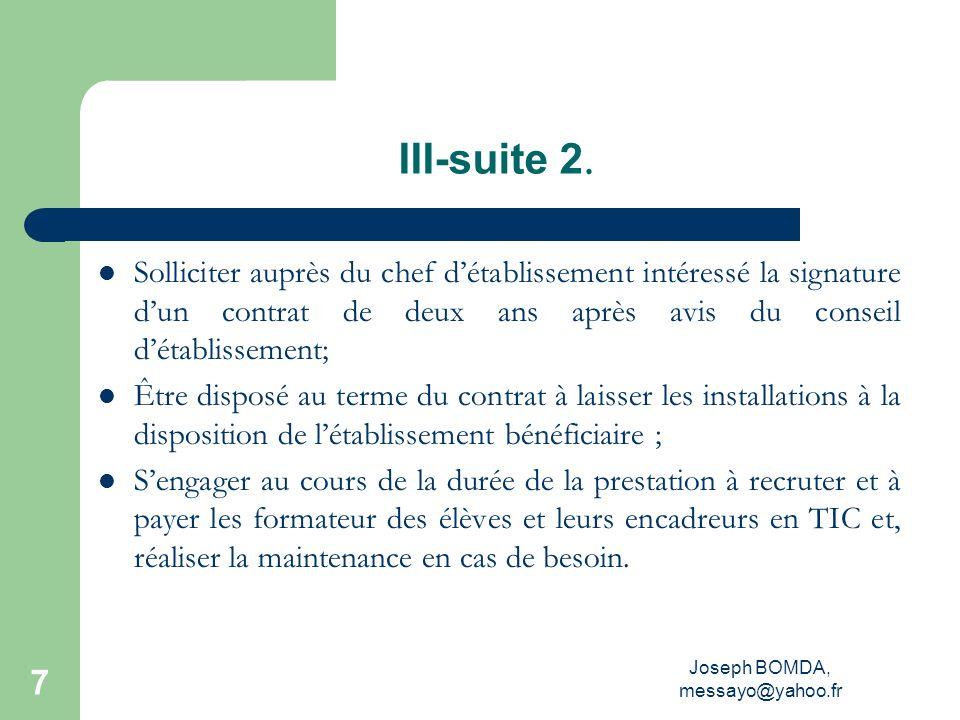 Joseph BOMDA, messayo@yahoo.fr 7 III-suite 2. Solliciter auprès du chef détablissement intéressé la signature dun contrat de deux ans après avis du co