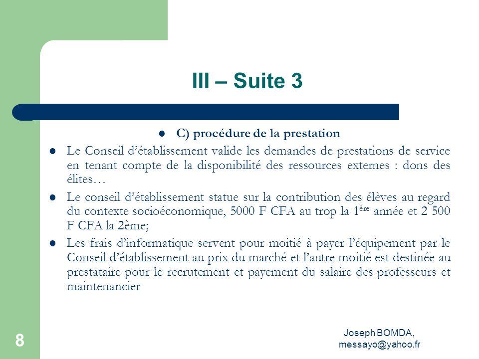 Joseph BOMDA, messayo@yahoo.fr 8 III – Suite 3 C) procédure de la prestation Le Conseil détablissement valide les demandes de prestations de service e