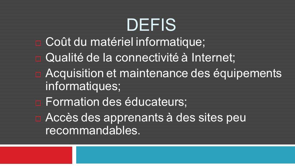 DEFIS Coût du matériel informatique; Qualité de la connectivité à Internet; Acquisition et maintenance des équipements informatiques; Formation des éd