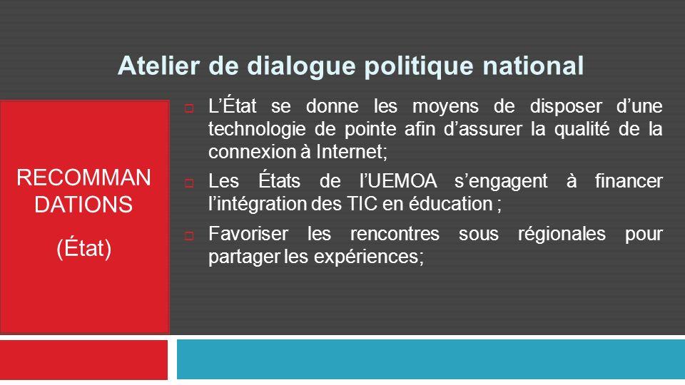 Atelier de dialogue politique national RECOMMAN DATIONS (État) LÉtat se donne les moyens de disposer dune technologie de pointe afin dassurer la quali