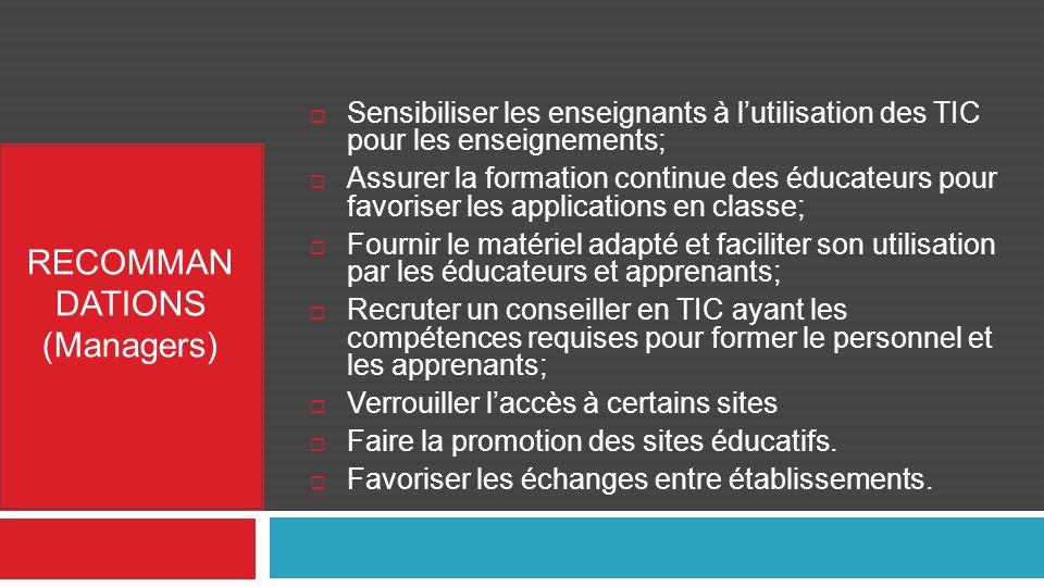 Sensibiliser les enseignants à lutilisation des TIC pour les enseignements; Assurer la formation continue des éducateurs pour favoriser les applicatio