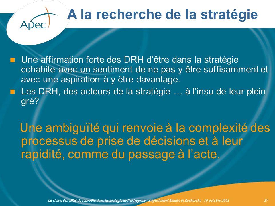 La vision des DRH de leur rôle dans la stratégie de lentreprise - Département Etudes et Recherche - 10 octobre 200327 Une affirmation forte des DRH dê