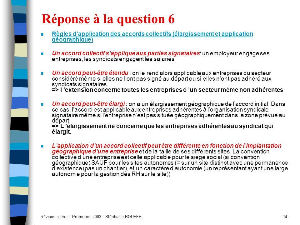 Révisions Droit - Promotion 2003 - Stéphanie BOUFFEL- 14 - Réponse à la question 6 n Règles dapplication des accords collectifs (élargissement et appl